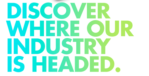 Discover Where Our Industry Is Headed